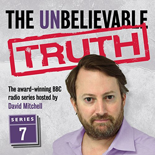 The Unbelievable Truth, Series 7                   By:                                                                                                                                 Jon Naismith,                                                                                        Graeme Garden                               Narrated by:                                                                                                                                 David Mitchell                      Length: 2 hrs and 48 mins     27 ratings     Overall 4.9