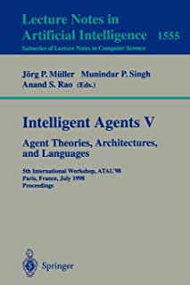 Intelligent Agents V. Agents Theories, Architectures, and Languages
