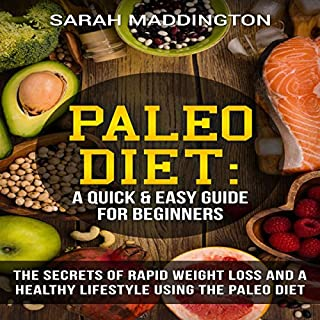 Paleo Diet: A Quick and Easy Guide for Beginners     The Secrets of Rapid Weight Loss and a Healthy Lifestyle              By:                                                                                                                                 Sarah Maddington                               Narrated by:                                                                                                                                 Jessica Geffen                      Length: 2 hrs and 7 mins     Not rated yet     Overall 0.0