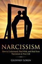 Narcissism: How to Understand, Deal With, and Heal from Narcissism in Your Life