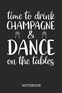 Time To Drink Champagne & Dance On The Table Notebook: A5 (6x9 in) Notizbuch I 110 Seiten I Punktraster I Geburtstagsparty Journal für die Planung oder als Geschenk