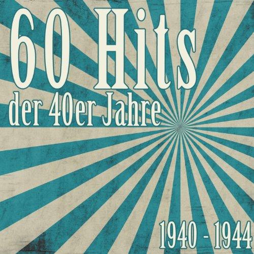 60 Hits der 40er Jahre - 1940 bis 1944 (Das waren unsere Schlager)