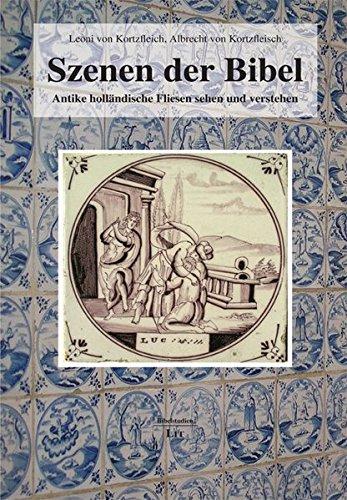Szenen der Bibel: Antike holländische Fliesen sehen und verstehen (Bibelstudien)