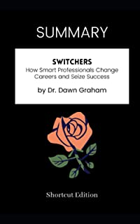 SUMMARY - Switchers: How Smart Professionals Change Careers and Seize Success by Dr. Dawn Graham