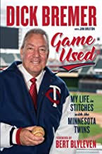 Dick Bremer: Game Used: My Life in Stitches with the Minnesota Twins
