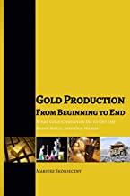 Gold Production from Beginning to End: What Gold Companies Do to Get the Shiny Metal into Our Hands