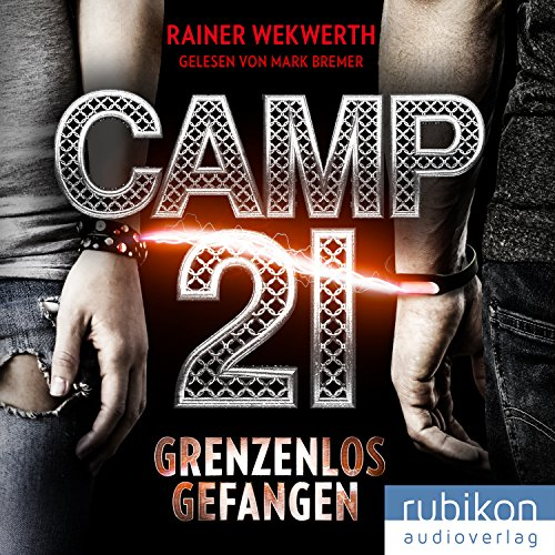 Camp 21: Grenzenlos gefangen audiobook cover art
