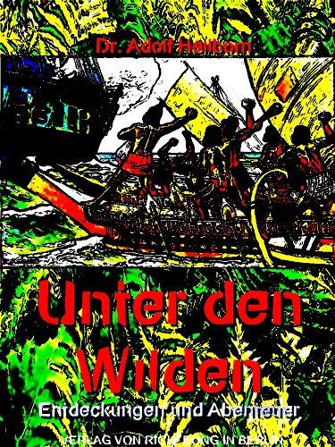 Unter den Wilden: Entdeckungen und Abenteuer (Illustrations) (German Edition)