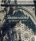 Arabesques. Arts décoratifs au Maroc