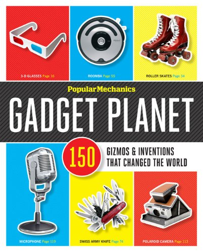 Popular Mechanics Gadget Planet: 150 Gizmos & Inventions that Changed the World