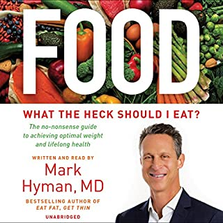 Food     What the Heck Should I Eat              By:                                                                                                                                 Mark Hyman                               Narrated by:                                                                                                                                 Mark Hyman                      Length: 10 hrs and 21 mins     880 ratings     Overall 4.7