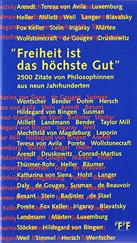 Freiheit ist das höchste Gut: 2500 Zitate von Philosophinnen aus neun Jahrhunderten