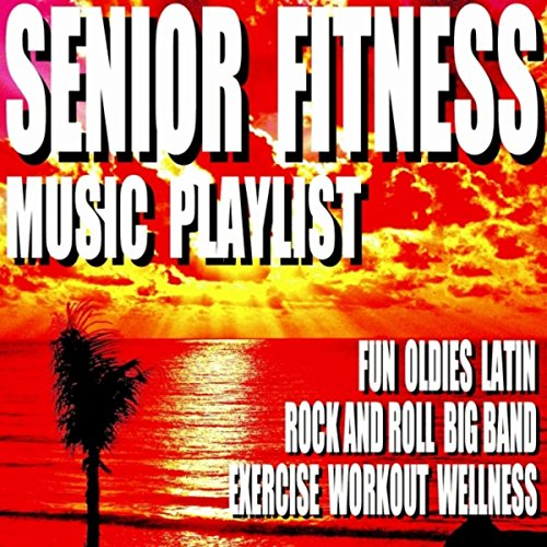 Senior Fitness Music Playlist (Fun Oldies Latin Rock and Roll Big Band) [Exercise Workout Wellness]