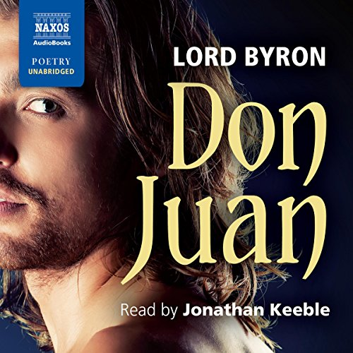 Don Juan                   By:                                                                                                                                 Lord Byron                               Narrated by:                                                                                                                                 Jonathan Keeble                      Length: 15 hrs and 18 mins     11 ratings     Overall 4.1