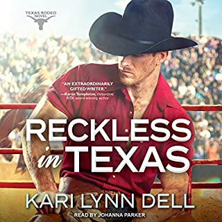 Reckless in Texas     Texas Rodeo Series, Book 1              By:                                                                                                                                 Kari Lynn Dell                               Narrated by:                                                                                                                                 Johanna Parker                      Length: 10 hrs and 46 mins     72 ratings     Overall 4.4