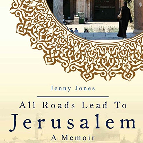 All Roads Lead to Jerusalem: A Muslim American Woman Looking for Hope and Answers in the West Bank audiobook cover art
