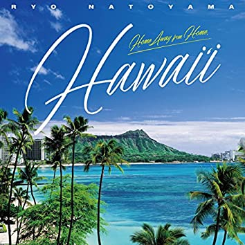 """Home Away from Home,""""HAWAI'I"""""""