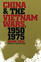 China and the Vietnam Wars, 1950-1975 (The New Cold War History)