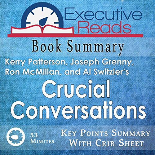 Book Summary: Crucial Conversations: 45 Minutes - Key Points Summary/Refresher with Crib Sheet Infographic audiobook cover art