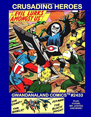 Crusading Heroes: Gwandanaland Comics #2433 -- The 1960s Revival of The Shield - Black Hood - The Comet and more!  A Mighty Team-up!  Stories from Four Complete Issues in One Book!