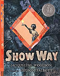 Show Way by Jacqueline Woodson, illustrated by Hudson Talbott