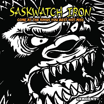 Saskwatch Iron (Come at the Kings You Best Not Miss) [Deluxe Edition]