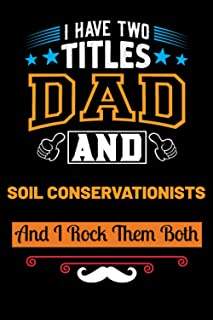 I Have Two Titles Dad & Soil Conservationists And I Rock Them Both: Blank Lined Notebook Gift For Father/Inspirational Gif...