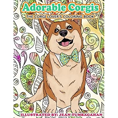 Adorable Corgis: The Corgi Lover's Coloring Book (Beautiful Adult Coloring Books) (Volume 84)