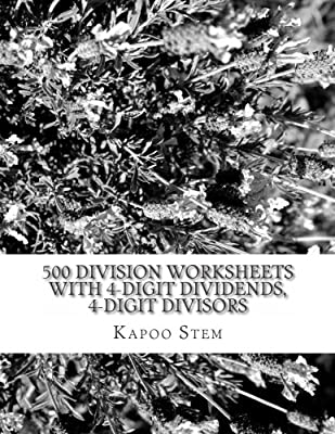 500 Division Worksheets with 4-Digit Dividends, 4-Digit Divisors: Math Practice Workbook: Volume 13 (500 Days Math Division Series) from CreateSpace Independent Publishing Platform