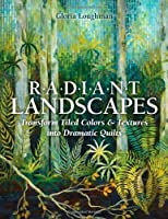 Radiant Landscapes: Transform Tiled Colors & Textures into Dramatic Quilts by Gloria Loughman(2013-03-16)