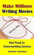 Make Millions Writing Movies: Fast Track to Screenwriting Success
