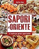 SAPORI D'ORIENTE: 42 ricette per gustare sapori esotici