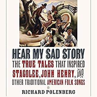 "Hear My Sad Story: The True Tales That Inspired ""Stagolee"", ""John Henry"", and Other Traditional American Folk Songs cover art"