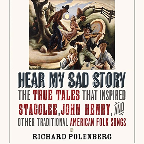 "Hear My Sad Story: The True Tales That Inspired ""Stagolee"", ""John Henry"", and Other Traditional American Folk Songs audiobook cover art"