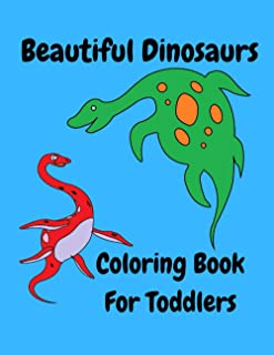 Beautiful Dinosaurs Coloring Book For Toddlers: Perfect Gift For Anyone Who Loves Coloring