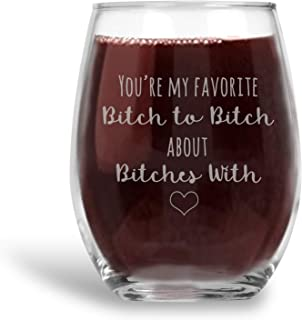 You're My Favorite Bitch Funny Saying Stemless Wine Glass Gift for Best Friend - 21 oz