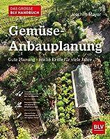 Das grosse BLV Handbuch Gemuese-Anbauplanung: Gute Planung - reiche Ernte fuer viele Jahre