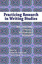 Practicing Research in Writing Studies: Reflexive and Ethically Responsible Research