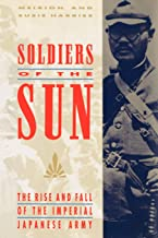 Soldiers Of The Sun: The Rise and Fall of the Imperial Japanese Army