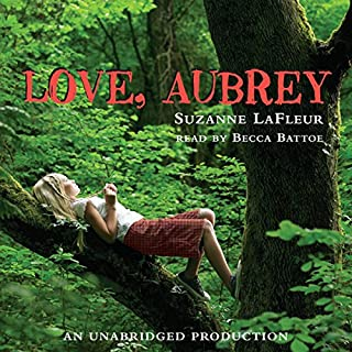 Love, Aubrey                   By:                                                                                                                                 Suzanne LaFleur                               Narrated by:                                                                                                                                 Becca Battoe                      Length: 6 hrs     22 ratings     Overall 4.6