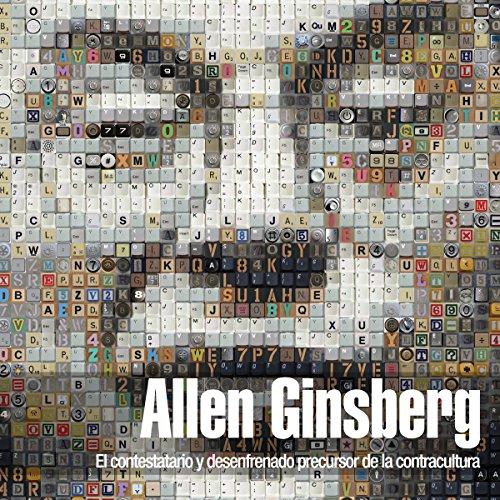 Allen Ginsberg: El contestatario y desenfrenado precursor de la contracultura [Allen Ginsberg: The Rebellious and Wild Precursor of the Counterculture] copertina