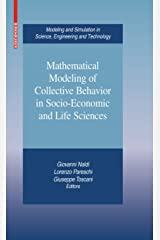 Mathematical Modeling of Collective Behavior in Socio-Economic and Life Sciences (Modeling and Simulation in Science, Engineering and Technology) Kindle Edition