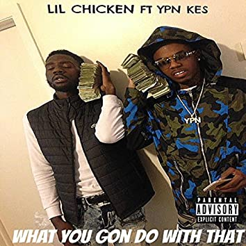 What You Gon Do Wit That (feat. YPN KES)