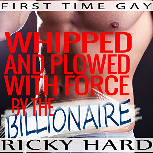 First Time Gay: Whipped and Plowed with Force by the Billionaire Titelbild