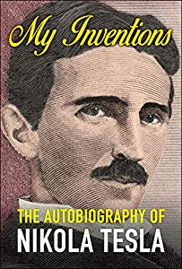 My Inventions: The Autobiography of Nikola Tesla