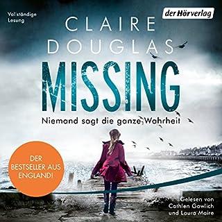 Missing     Niemand sagt die ganze Wahrheit              Autor:                                                                                                                                 Claire Douglas                               Sprecher:                                                                                                                                 Cathlen Gawlich,                                                                                        Laura Maire                      Spieldauer: 10 Std. und 42 Min.     652 Bewertungen     Gesamt 4,3