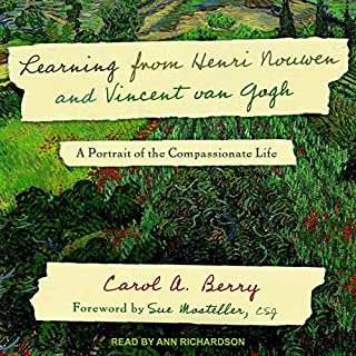 Learning from Henri Nouwen and Vincent van Gogh     A Portrait of the Compassionate Life              By:                                                                                                                                 Carol A. Berry,                                                                                        Sue Mosteller CSJ - foreword by                               Narrated by:                                                                                                                                 Ann Richardson                      Length: 4 hrs and 11 mins     Not rated yet     Overall 0.0