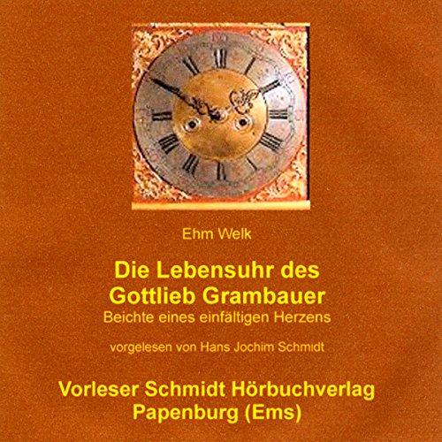Die Lebensuhr des Gottlieb Grambauer. Beichte eines einfältigen Herzens Titelbild