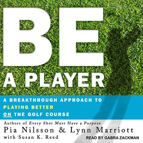 Be a Player     A Breakthrough Approach to Playing Better on the Golf Course              By:                                                                                                                                 Pia Nilsson,                                                                                        Lynn Marriott,                                                                                        Susan K. Reed                               Narrated by:                                                                                                                                 Gabra Zackman                      Length: 5 hrs and 58 mins     167 ratings     Overall 4.8
