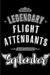 Legendary Flight Attendants are born in September: Blank Lined Flight Attendant Journal Notebooks Diary as Appreciation, B...